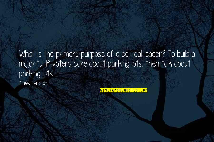 Parking's Quotes By Newt Gingrich: What is the primary purpose of a political
