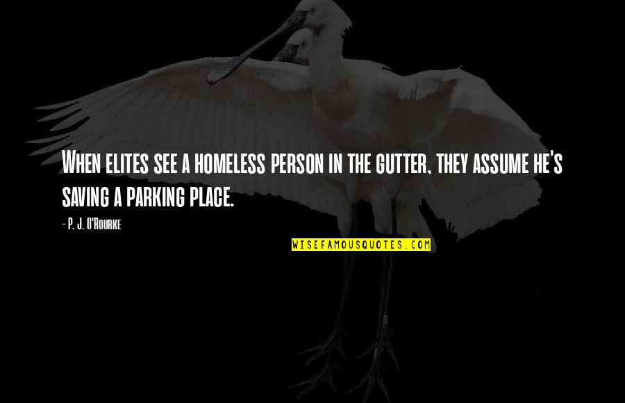 Parking's Quotes By P. J. O'Rourke: When elites see a homeless person in the
