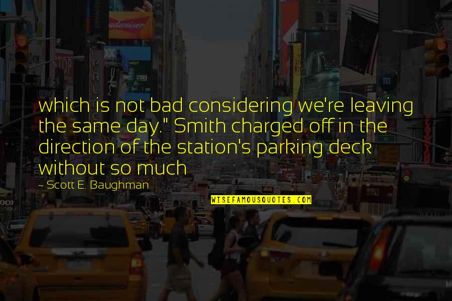 Parking's Quotes By Scott E. Baughman: which is not bad considering we're leaving the