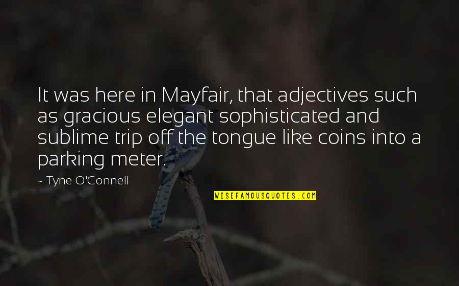 Parking's Quotes By Tyne O'Connell: It was here in Mayfair, that adjectives such