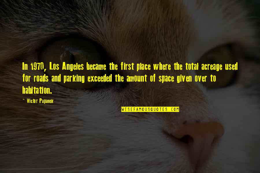 Parking's Quotes By Victor Papanek: In 1970, Los Angeles became the first place