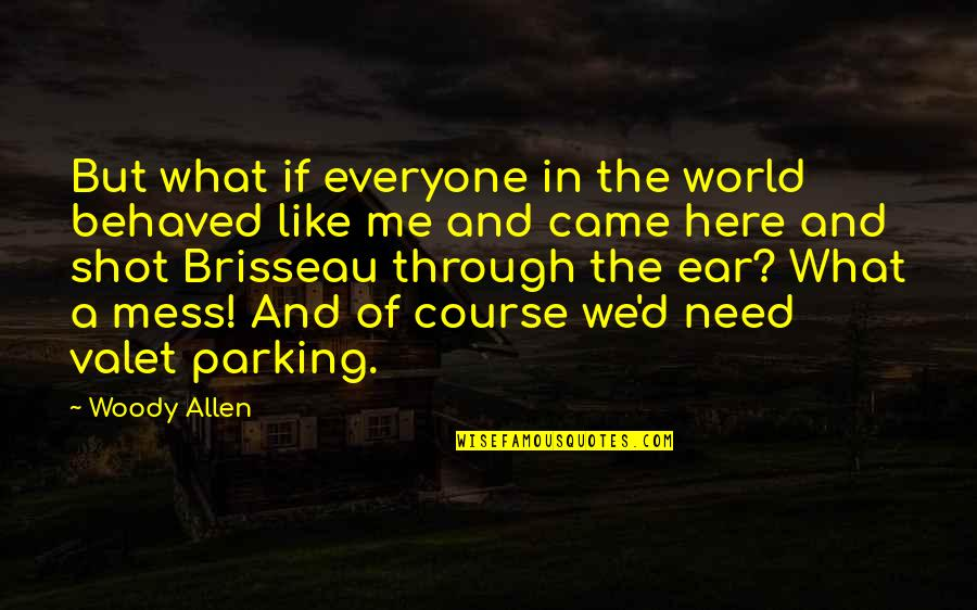 Parking's Quotes By Woody Allen: But what if everyone in the world behaved