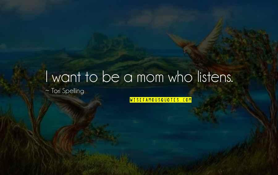 Parnell Home Rule Quotes By Tori Spelling: I want to be a mom who listens.