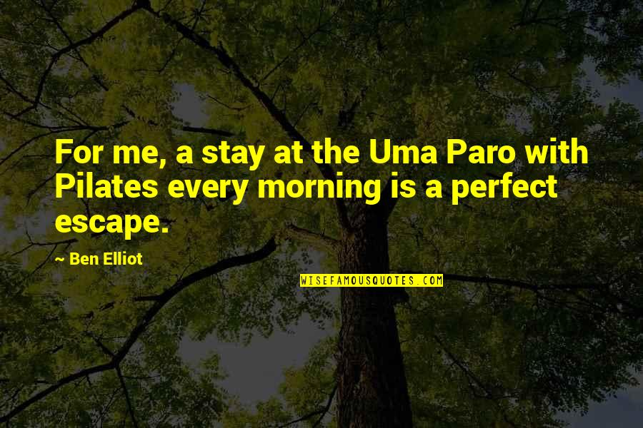 Paro Quotes By Ben Elliot: For me, a stay at the Uma Paro