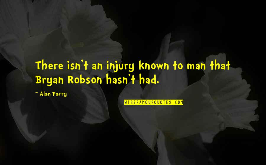 Parry Quotes By Alan Parry: There isn't an injury known to man that