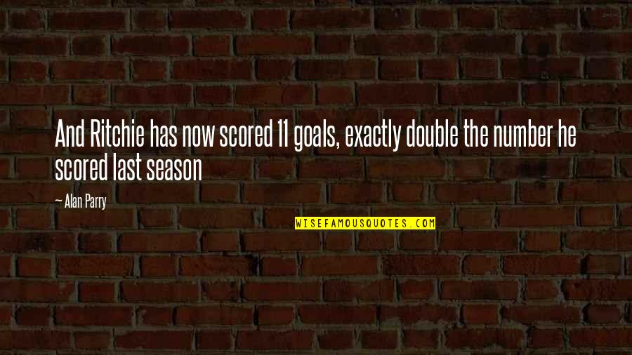 Parry Quotes By Alan Parry: And Ritchie has now scored 11 goals, exactly