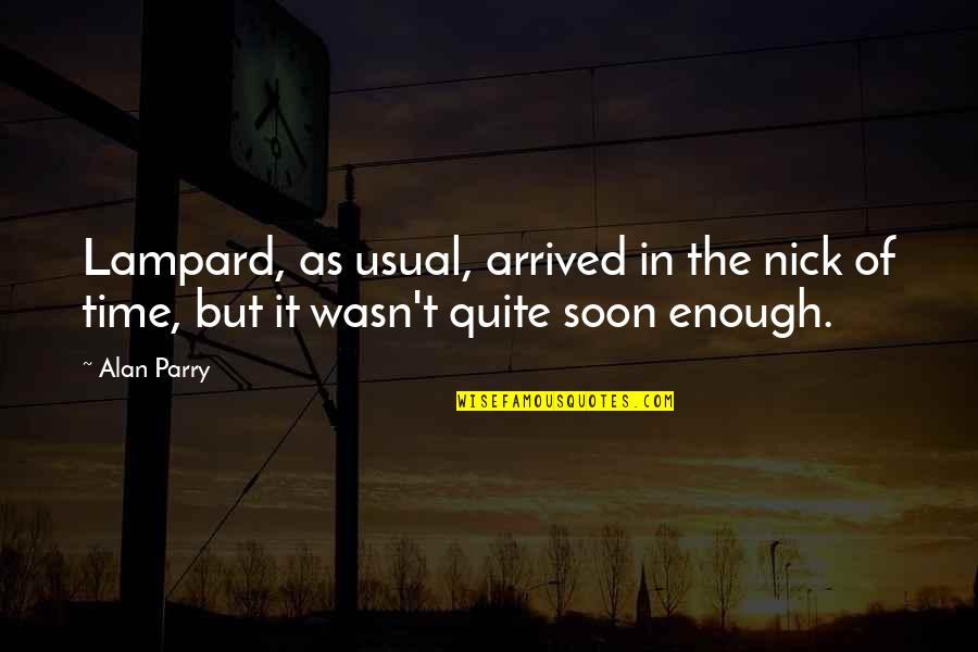 Parry Quotes By Alan Parry: Lampard, as usual, arrived in the nick of