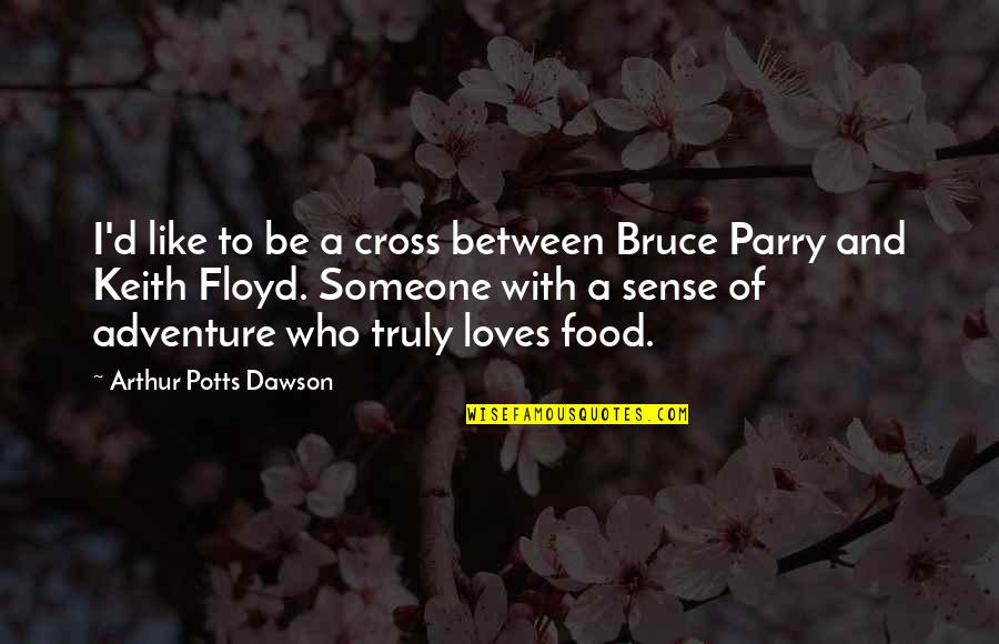 Parry Quotes By Arthur Potts Dawson: I'd like to be a cross between Bruce
