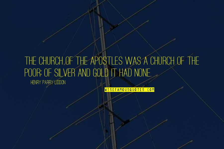 Parry Quotes By Henry Parry Liddon: The Church of the Apostles was a Church
