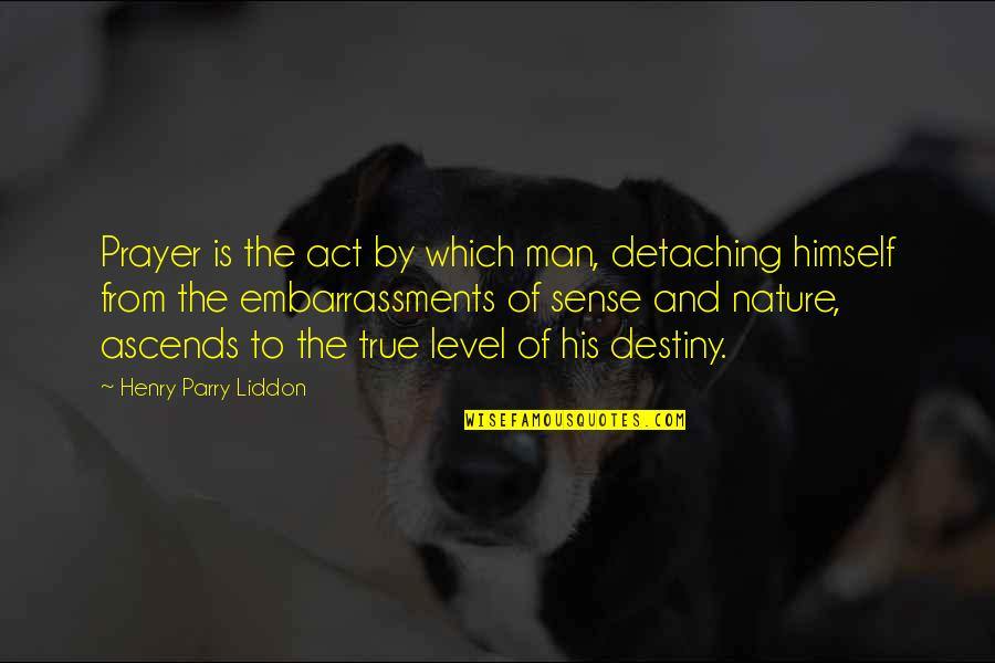 Parry Quotes By Henry Parry Liddon: Prayer is the act by which man, detaching