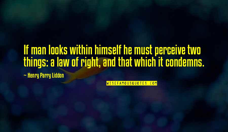 Parry Quotes By Henry Parry Liddon: If man looks within himself he must perceive
