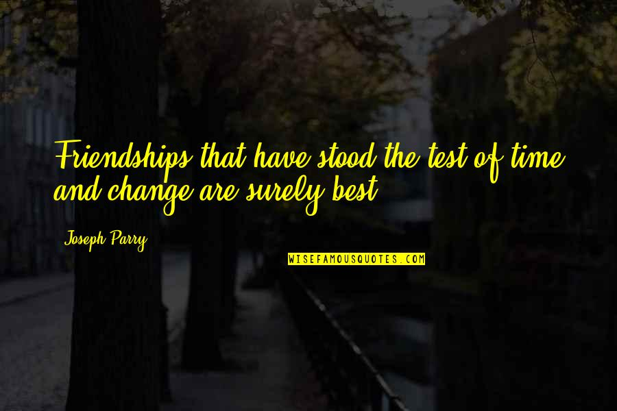 Parry Quotes By Joseph Parry: Friendships that have stood the test of time
