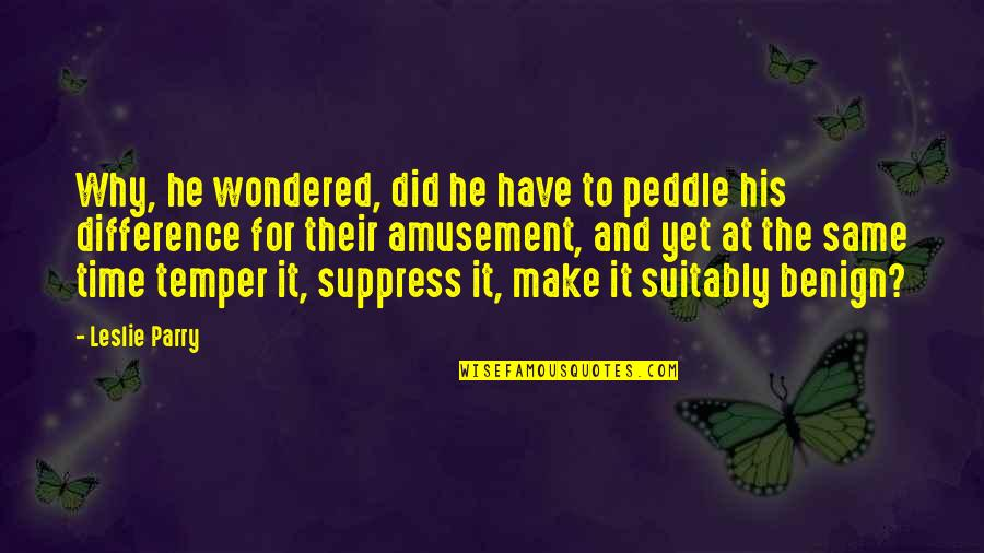 Parry Quotes By Leslie Parry: Why, he wondered, did he have to peddle