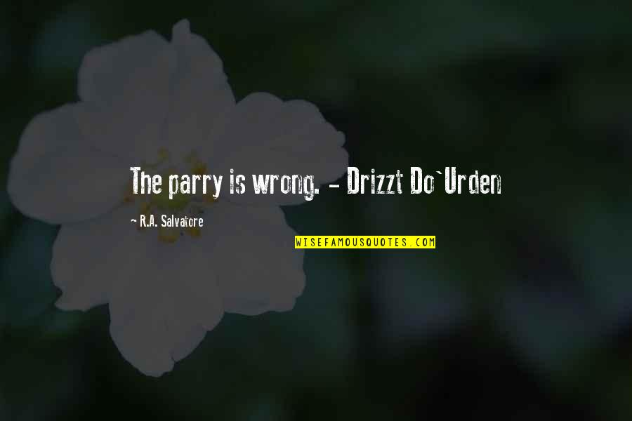 Parry Quotes By R.A. Salvatore: The parry is wrong. - Drizzt Do'Urden