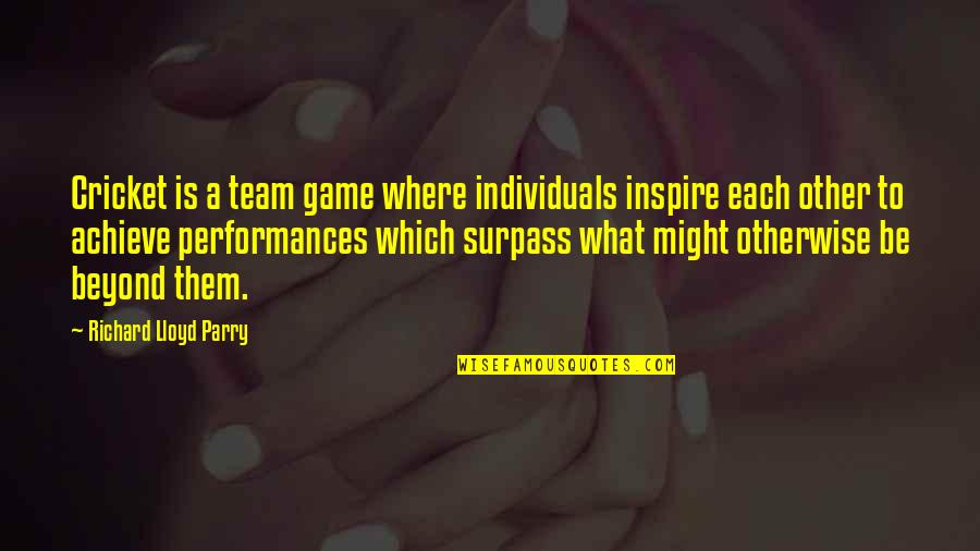 Parry Quotes By Richard Lloyd Parry: Cricket is a team game where individuals inspire