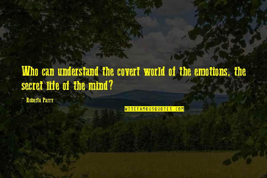 Parry Quotes By Roberta Parry: Who can understand the covert world of the