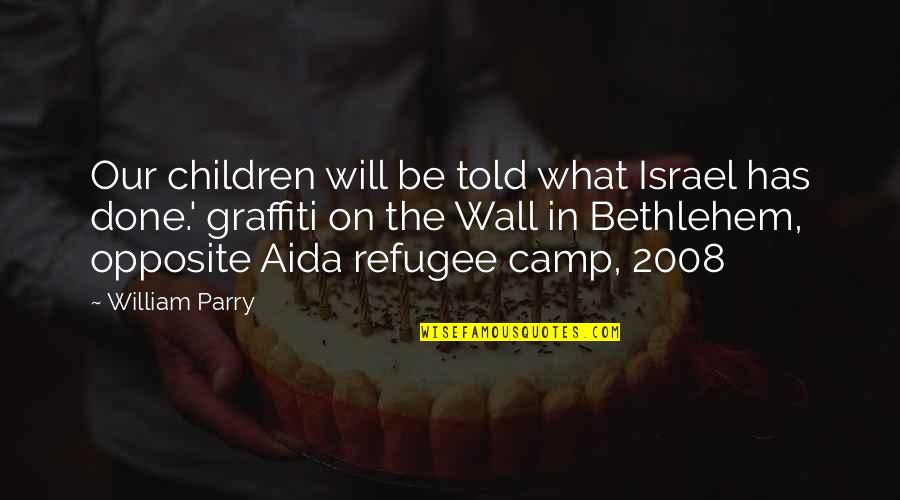 Parry Quotes By William Parry: Our children will be told what Israel has