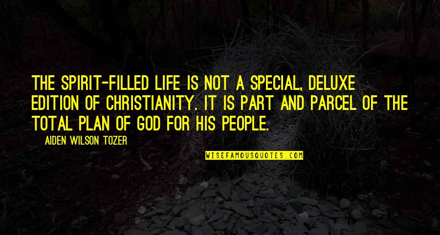 Part And Parcel Quotes By Aiden Wilson Tozer: The Spirit-filled life is not a special, deluxe