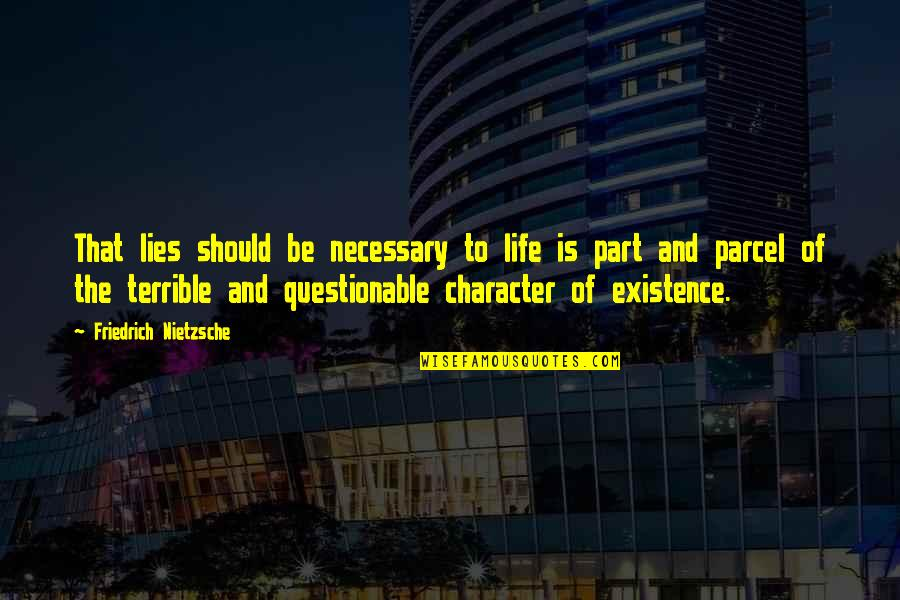 Part And Parcel Quotes By Friedrich Nietzsche: That lies should be necessary to life is