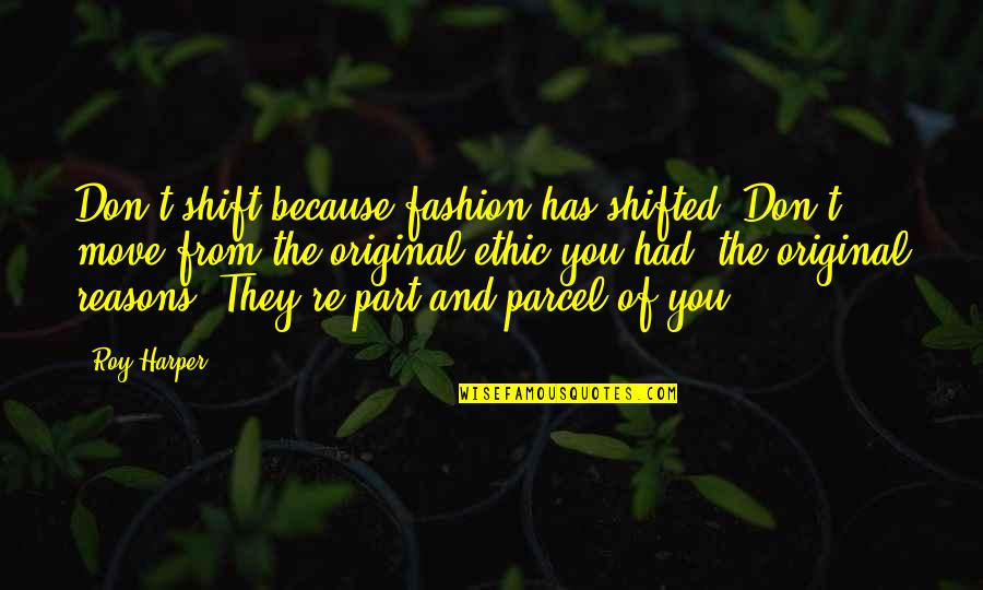 Part And Parcel Quotes By Roy Harper: Don't shift because fashion has shifted. Don't move