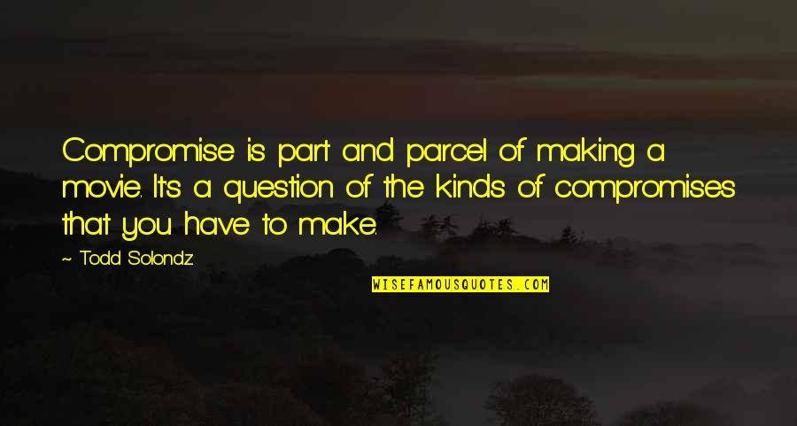 Part And Parcel Quotes By Todd Solondz: Compromise is part and parcel of making a
