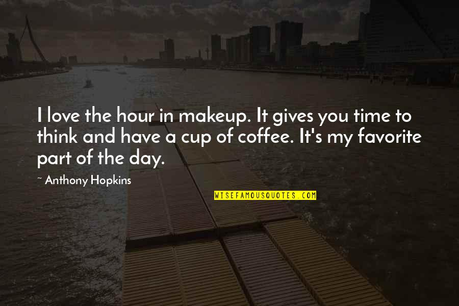 Part Time Love Quotes By Anthony Hopkins: I love the hour in makeup. It gives