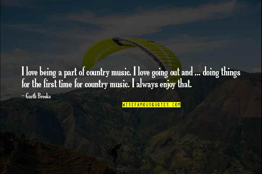 Part Time Love Quotes By Garth Brooks: I love being a part of country music.