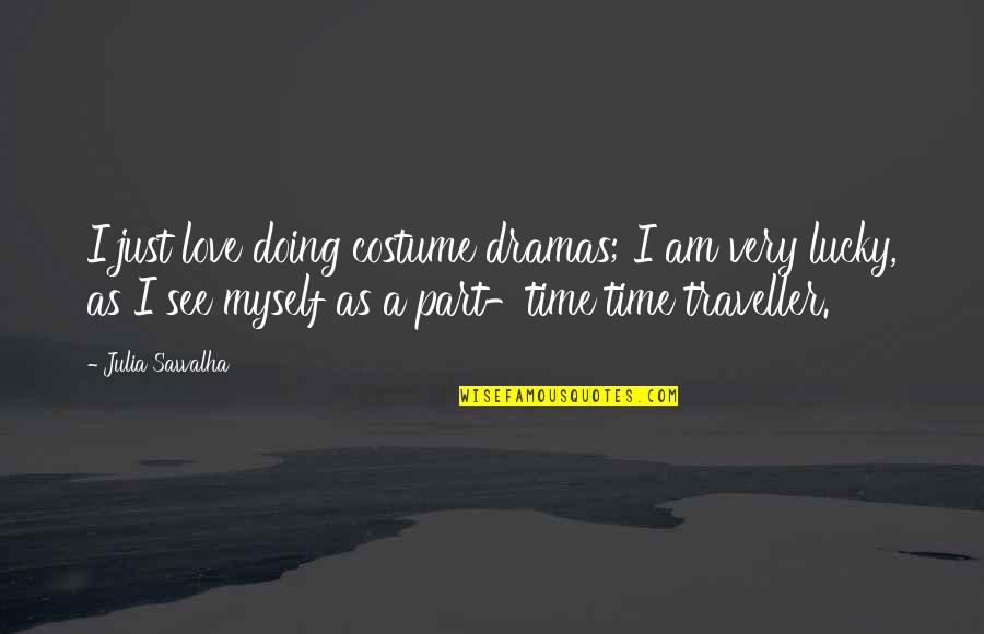 Part Time Love Quotes By Julia Sawalha: I just love doing costume dramas; I am
