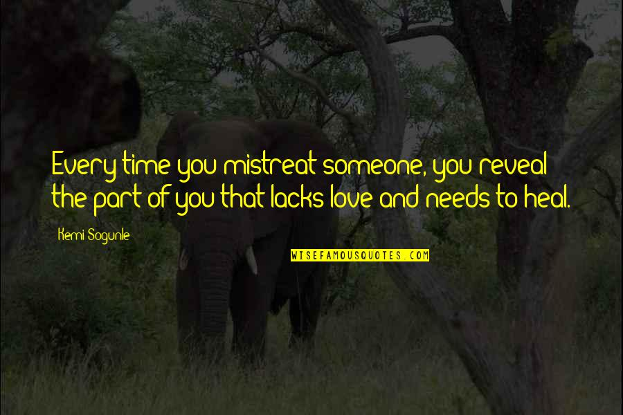 Part Time Love Quotes By Kemi Sogunle: Every time you mistreat someone, you reveal the