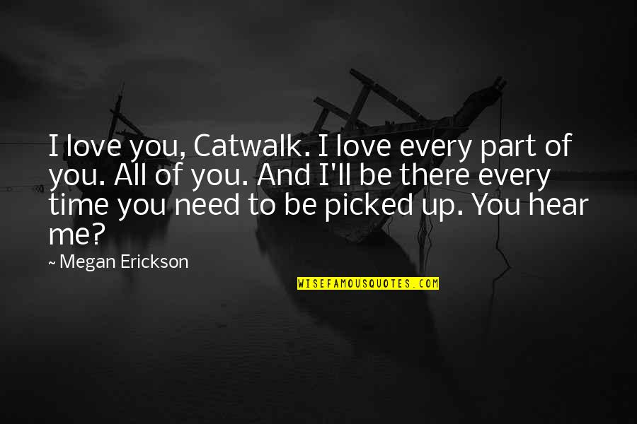 Part Time Love Quotes By Megan Erickson: I love you, Catwalk. I love every part