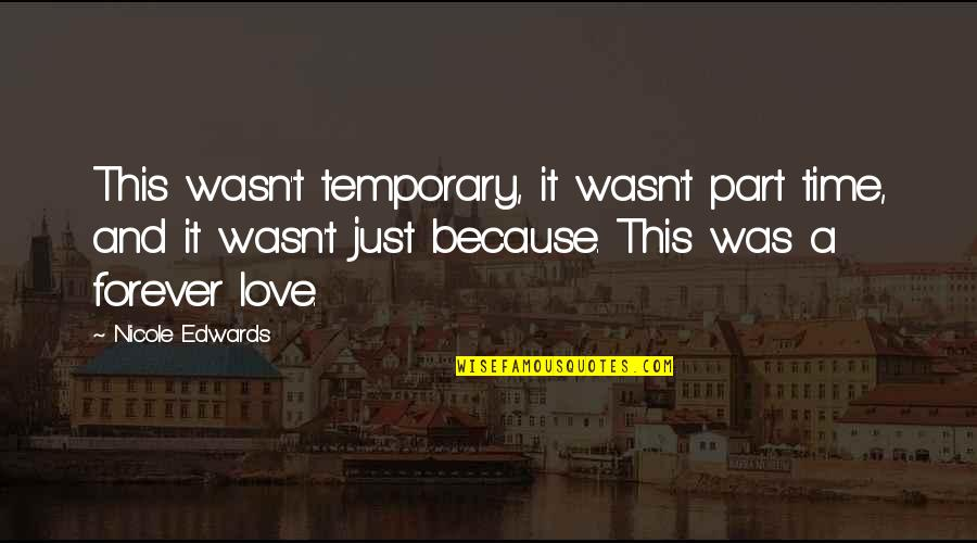 Part Time Love Quotes By Nicole Edwards: This wasn't temporary, it wasn't part time, and
