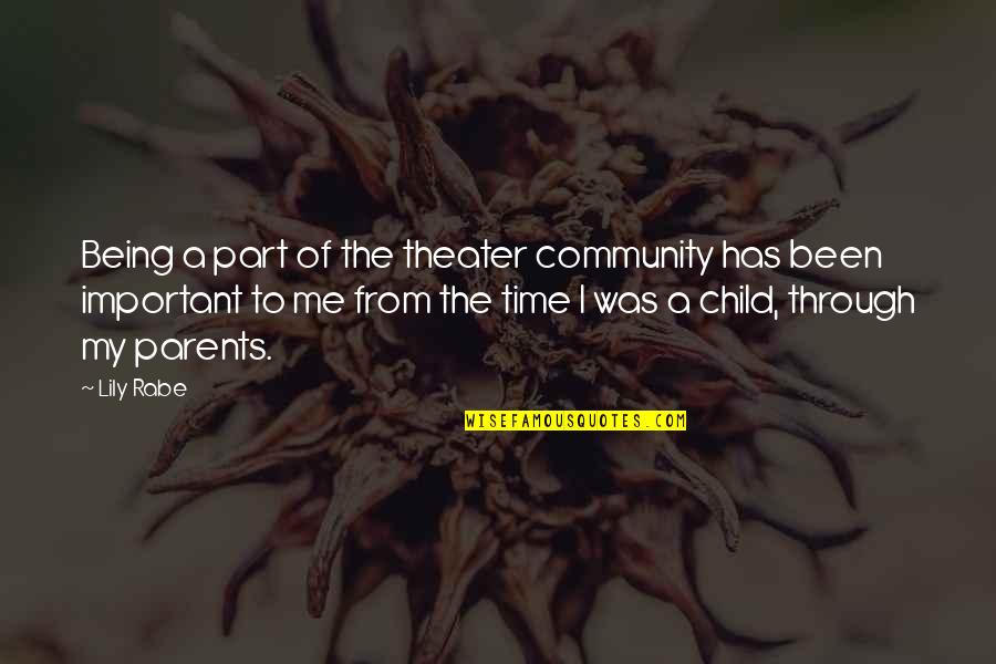 Part Time Parents Quotes By Lily Rabe: Being a part of the theater community has