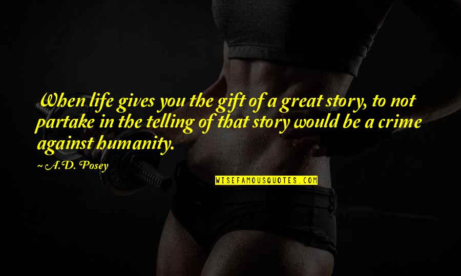 Partake Quotes By A.D. Posey: When life gives you the gift of a