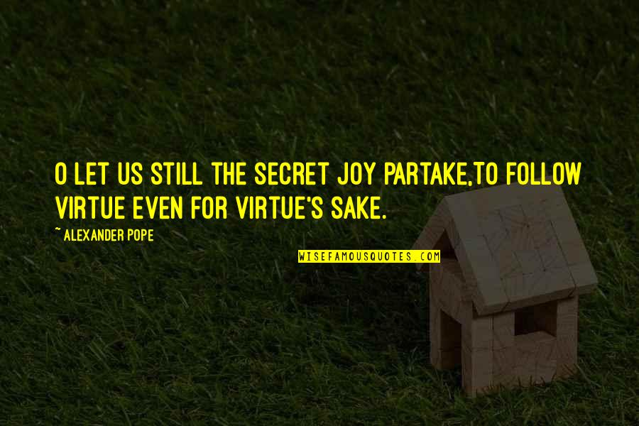 Partake Quotes By Alexander Pope: O let us still the secret joy partake,To