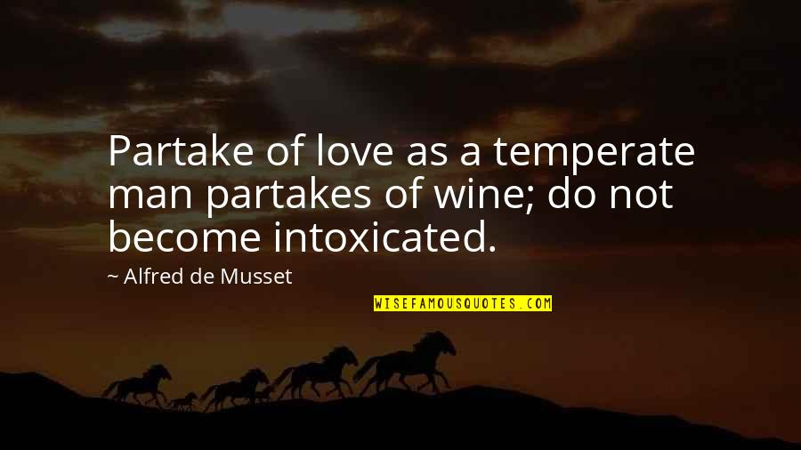 Partake Quotes By Alfred De Musset: Partake of love as a temperate man partakes