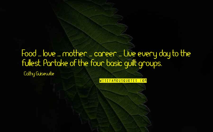 Partake Quotes By Cathy Guisewite: Food ... love ... mother ... career ...