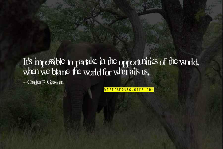 Partake Quotes By Charles F. Glassman: It's impossible to partake in the opportunities of