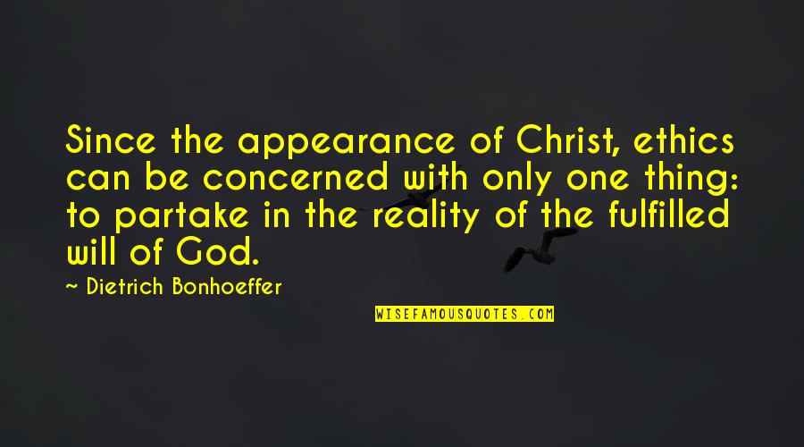 Partake Quotes By Dietrich Bonhoeffer: Since the appearance of Christ, ethics can be