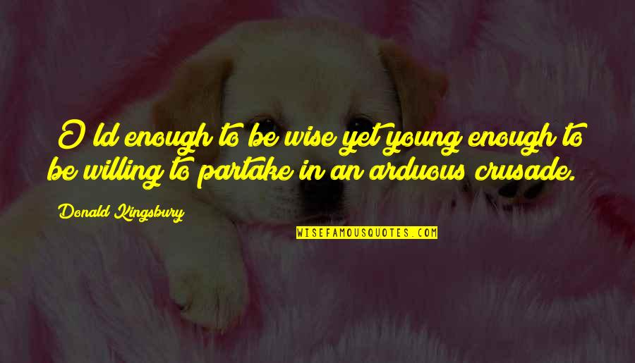 Partake Quotes By Donald Kingsbury: [O]ld enough to be wise yet young enough