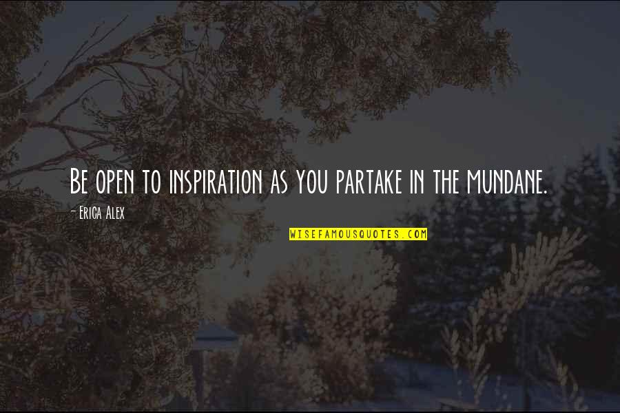 Partake Quotes By Erica Alex: Be open to inspiration as you partake in
