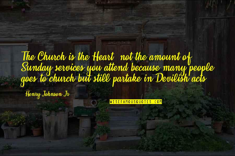 Partake Quotes By Henry Johnson Jr: The Church is the Heart, not the amount