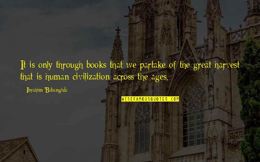 Partake Quotes By Ibrahim Babangida: It is only through books that we partake