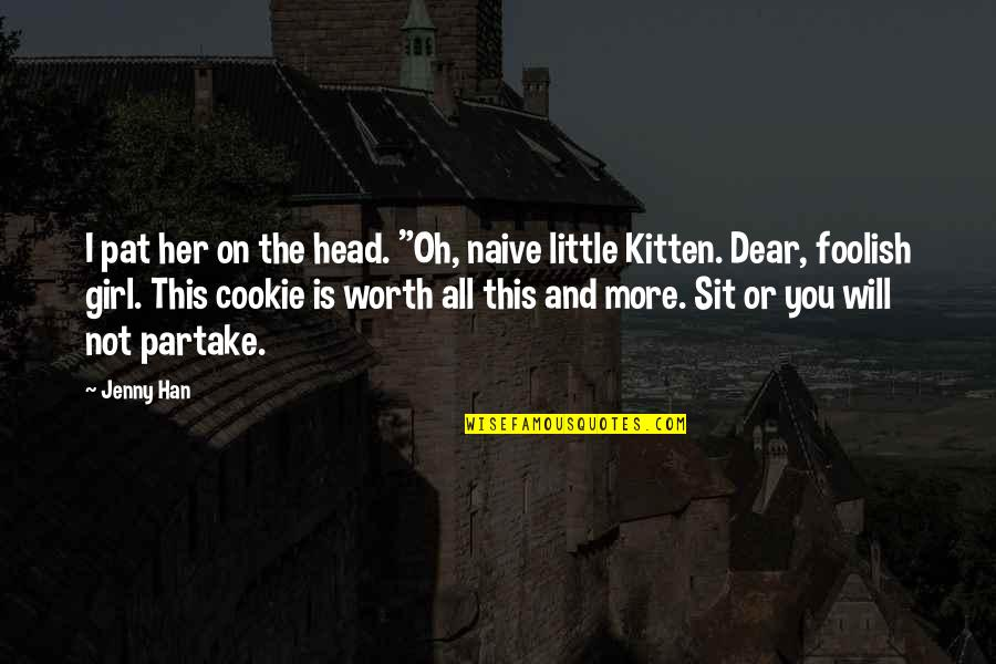 """Partake Quotes By Jenny Han: I pat her on the head. """"Oh, naive"""