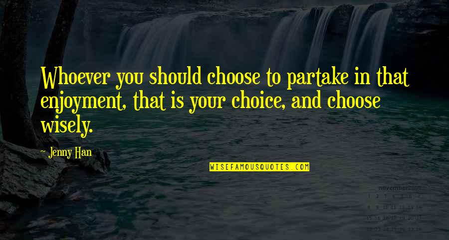 Partake Quotes By Jenny Han: Whoever you should choose to partake in that