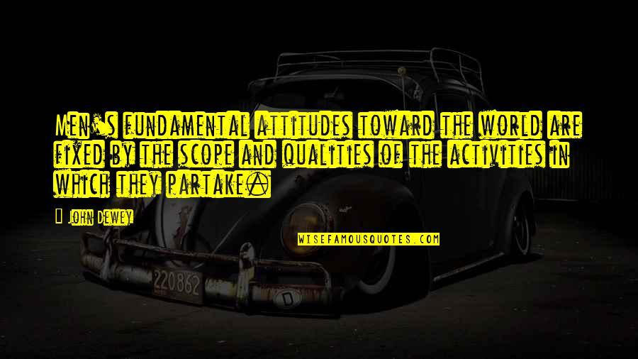 Partake Quotes By John Dewey: Men's fundamental attitudes toward the world are fixed