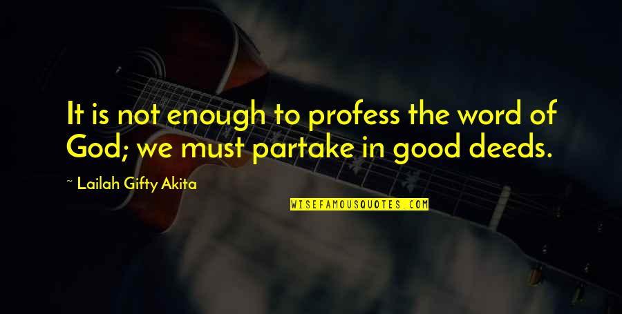 Partake Quotes By Lailah Gifty Akita: It is not enough to profess the word