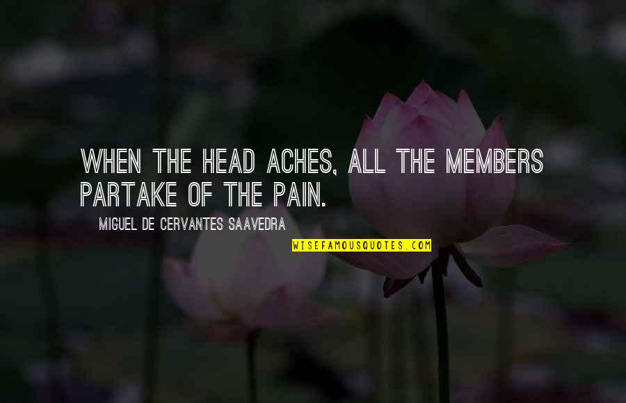 Partake Quotes By Miguel De Cervantes Saavedra: When the head aches, all the members partake
