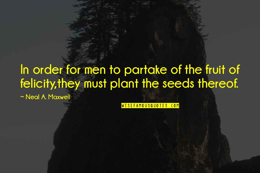 Partake Quotes By Neal A. Maxwell: In order for men to partake of the