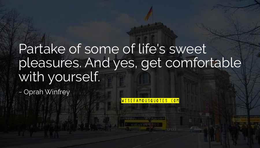 Partake Quotes By Oprah Winfrey: Partake of some of life's sweet pleasures. And