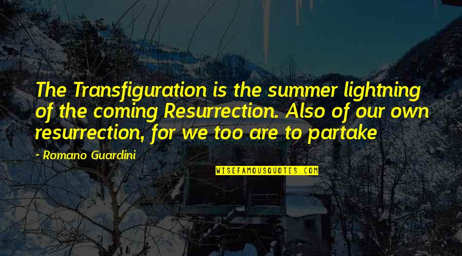 Partake Quotes By Romano Guardini: The Transfiguration is the summer lightning of the